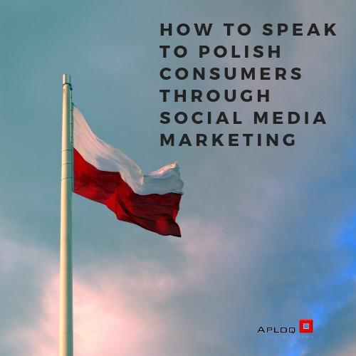 How to speak to Polish consumers through social media marketing Aploq